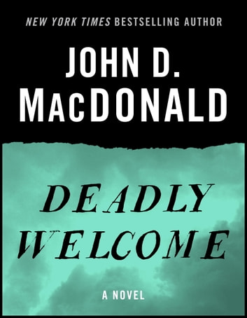 Deadly Welcome - A Novel ebook by John D. MacDonald