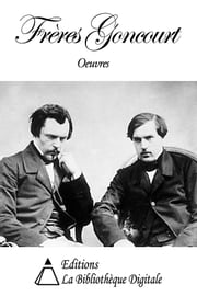 Oeuvres des Frères Goncourt ebook by Frères Goncourt