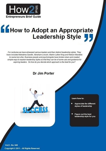 How to Adopt an Appropriate Leadership Style ebook by Dr Jim Porter