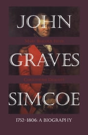 John Graves Simcoe 1752-1806 - A Biography ebook by Mary Beacock Fryer,Christopher Dracott