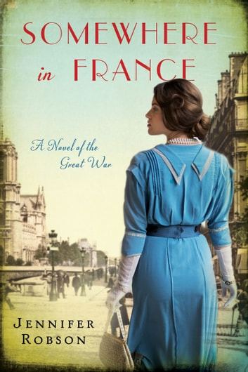 Somewhere in France - A Novel of the Great War ebook by Jennifer Robson