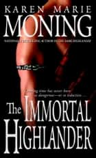The Immortal Highlander ebook by Karen Marie Moning