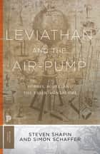 Leviathan and the Air-Pump - Hobbes, Boyle, and the Experimental Life ebook by Steven Shapin, Simon Schaffer