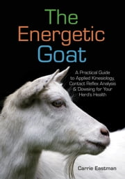 The Energetic Goat - A Practical Guide to Applied Kinesiology, Contact Reflex Analysis & Dowsing for Your Herd's Health ebook by Carrie Eastman