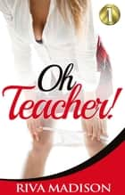Oh Teacher! Book 1 - Teacher Student Encounters, #1 ebook by Riva Madison