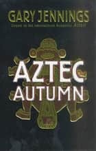 Aztec Autumn ebook by Gary Jennings