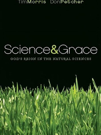 Science and Grace: God's Reign in the Natural Sciences ebook by Tim Morris,Don Petcher