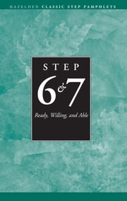 Steps 6 and 7 AA Ready Willing and Able - Hazelden Classic Step Pamphlets ebook by Anonymous