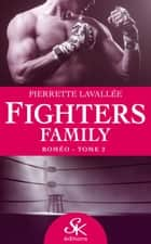 Roméo - Fighters family, T2 eBook by Pierrette Lavallée