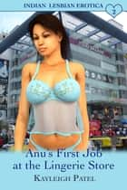 Anu's First Job at the Lingerie Store ebook by Kayleigh Patel