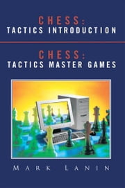 CHESS: TACTICS INTRODUCTION <BR>CHESS: TACTICS MASTER GAMES ebook by Mark Lanin