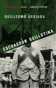The Guillotine Squad ebook by Guillermo Arriaga,Alan Page