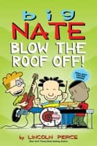 Big Nate: Blow the Roof Off! ebook by