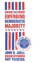 The Emerging Democratic Majority ebook by John B. Judis, Ruy Teixeira