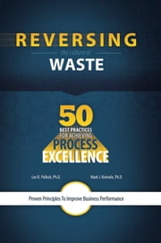 Reversing the Culture of Waste - 50 Best Practices for Achieving Process Excellence ebook by Dr. Lee R. Pollock,Dr. Mark J. Kiemele