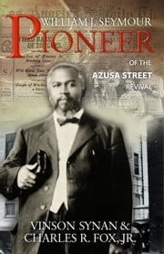 William J. Seymour - Pioneer of the Azusa Street Revival ebook by Synan, Vinson,Fox, Charles R.