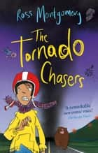 The Tornado Chasers ebook by Ross Montgomery