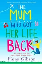 The Mum Who Got Her Life Back: The laugh out loud romantic comedy you need to read in 2019 ebook by Fiona Gibson