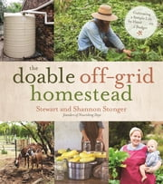 The Doable Off-Grid Homestead - Cultivating a Simple Life by Hand . . . on a Budget ebook by Shannon Stonger