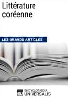 Littérature coréenne (Les Grands Articles) - (Les Grands Articles d'Universalis) ebook by Encyclopaedia Universalis