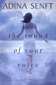 The Sound of Your Voice - A novel of domestic suspense ebook by Adina Senft