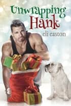 Unwrapping Hank ebook by Eli Easton
