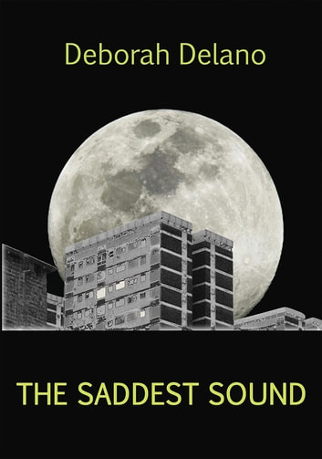 The Saddest Sound ebook by Deborah Delano