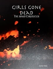 Girls Gone Dead: The Adam Chronicles ebook by Junior Sixx