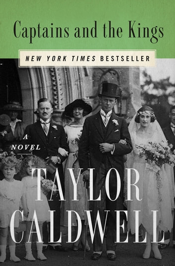 Captains and the Kings - A Novel ebook by Taylor Caldwell