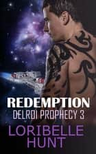 Redemption - Delroi Prophecy, #3 eBook by Loribelle Hunt