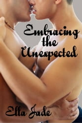 Embracing the Unexpected ebook by Ella Jade
