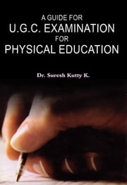A Guide for U.G.C. Examination for Physical Education - 100% Pure Adrenaline ebook by Dr.Suresh Kutty. K.