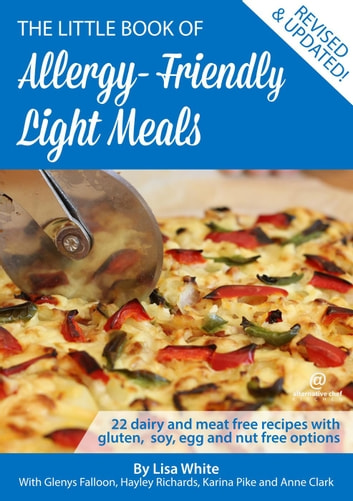 Light Meals: 22 Dairy and Meat Free Recipes with Gluten, Soy, Egg and Nut Free Options - The Little Book of Allergy-Friendly Recipes ebook by Lisa White,Glenys Falloon,Hayley Richards,Anne Clark