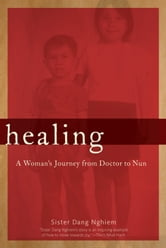 Healing - A Woman's Journey from Doctor to Nun ebook by Sister Dang Nghiem