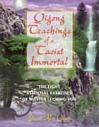 Qigong Teachings of a Taoist Immortal: The Eight Essential Exercises of Master Li Ching-yun ebook by Stuart Alve Olson
