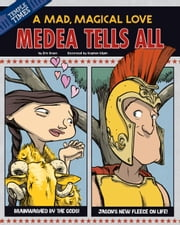 Medea Tells All - A Mad, Magical Love ebook by Eric Mark Braun,Stephen Park Gilpin