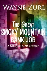 The Great Smoky Mountain Bank Job ebook by Wayne Zurl