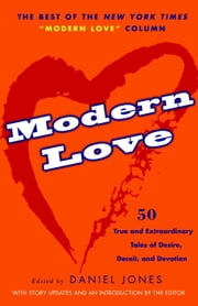 Modern Love - 50 True and Extraordinary Tales of Desire, Deceit, and Devotion ebook by
