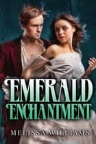 Emerald Enchantment ebook by Melissa Williams