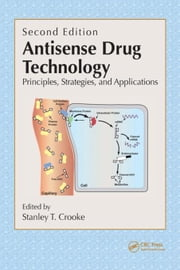 Antisense Drug Technology: Principles, Strategies, and Applications, Second Edition ebook by Crooke, Stanley T.
