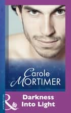 Darkness Into Light (Mills & Boon Modern) ebook by Carole Mortimer