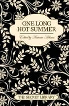 One Long Hot Summer ebook by Antonia Adams, Elizabeth Coldwell, Penelope Friday,...