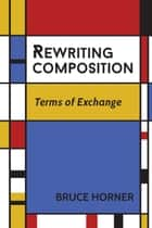 Rewriting Composition ebook by Bruce Horner