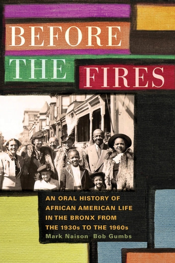 Before the Fires - An Oral History of African American Life in the Bronx from the 1930s to the 1960s ebook by Bob Gumbs,Mark Naison
