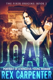 Joan: Portrait of a Vengeful Young Woman ebook by Rex Carpenter