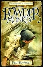 Powder Monkey - The Adventures of Sam Witchall eBook by Paul Dowswell