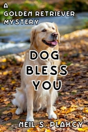 Dog Bless You ebook by Neil S. Plakcy