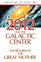 2012 and the Galactic Center ebook by Christine R. Page, M.D.
