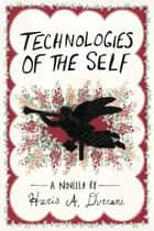Technologies of the Self - The Driftless Unsolicited Novella Series ebook by Haris A. Durrani