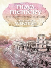 Maya Memory - The Glory That Was Palenque ebook by Dolly Calderon Wiseman